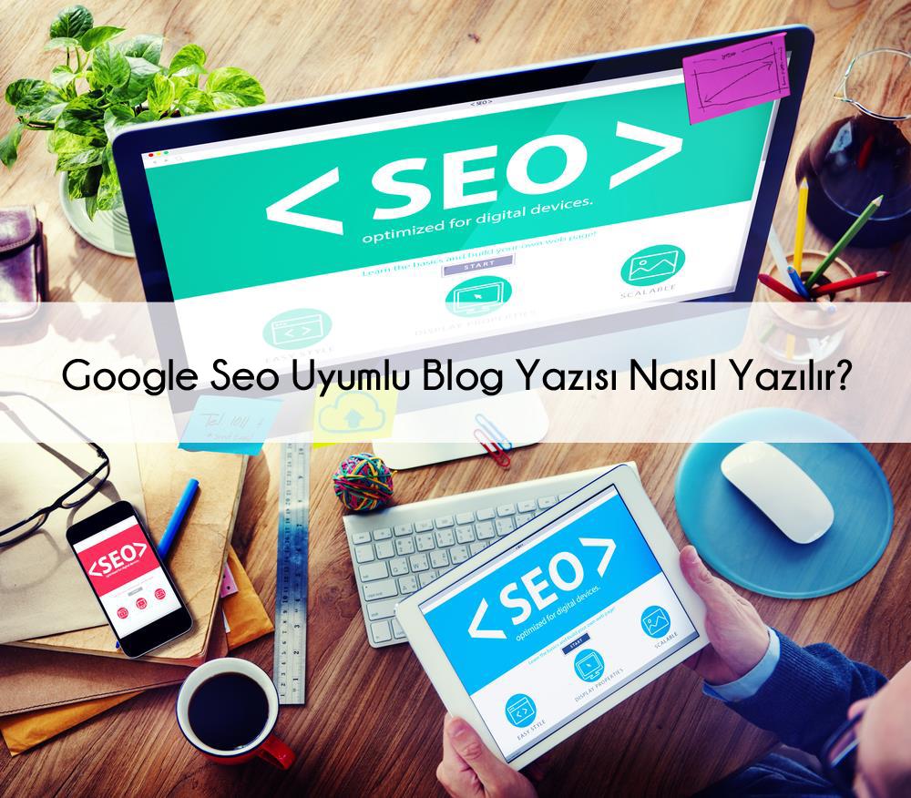 google-seo-uyumlu-blog-yazısı-yazmak